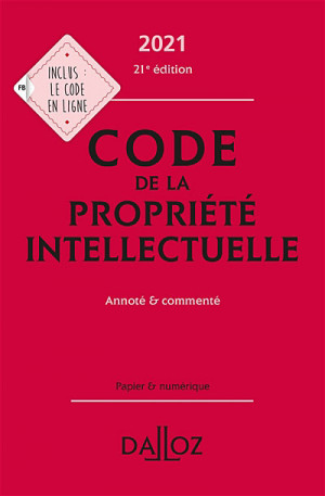 Code de la propriété intellectuelle 2021 - Collectif Dalloz